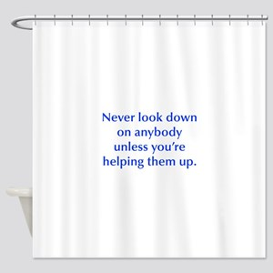 Never look down on anybody unless you re helping t