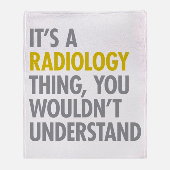 Its A Radiology Thing Throw Blanket