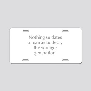 Nothing so dates a man as to decry the younger gen