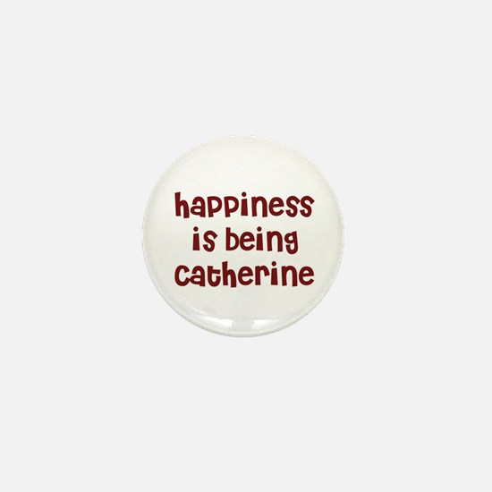 happiness is being Catherine Mini Button