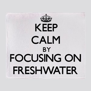 Keep Calm by focusing on Freshwater Throw Blanket