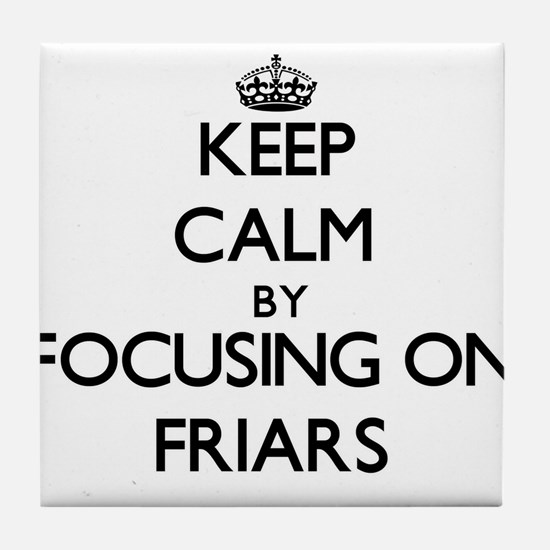 Keep Calm by focusing on Friars Tile Coaster