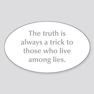 The truth is always a trick to those who live amon