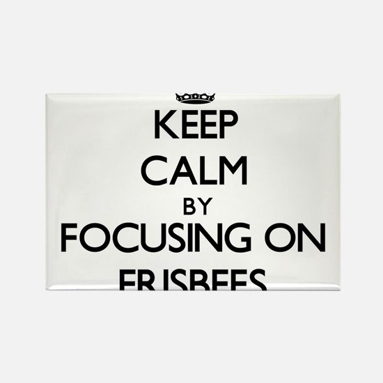 Keep Calm by focusing on Frisbees Magnets