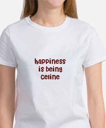 happiness is being Celine Women's T-Shirt