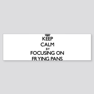 Keep Calm by focusing on Frying Pan Bumper Sticker