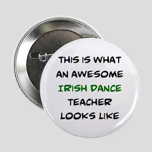 "awesome irish dance teacher 2.25"" Button"