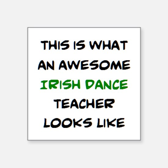 "awesome irish dance teacher Square Sticker 3"" x 3"""