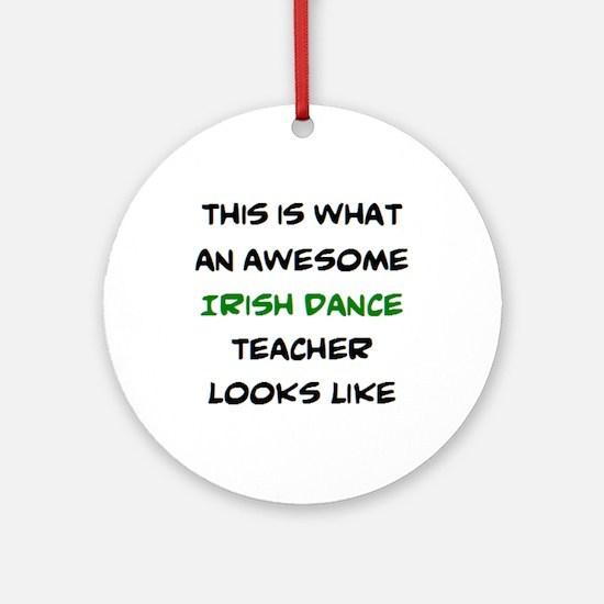 awesome irish dance teacher Round Ornament