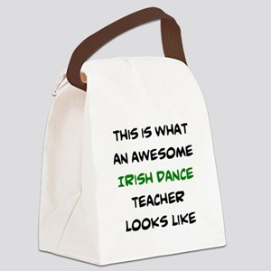 awesome irish dance teacher Canvas Lunch Bag