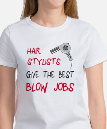 Hair stylists blow jobs Women's T-Shirt