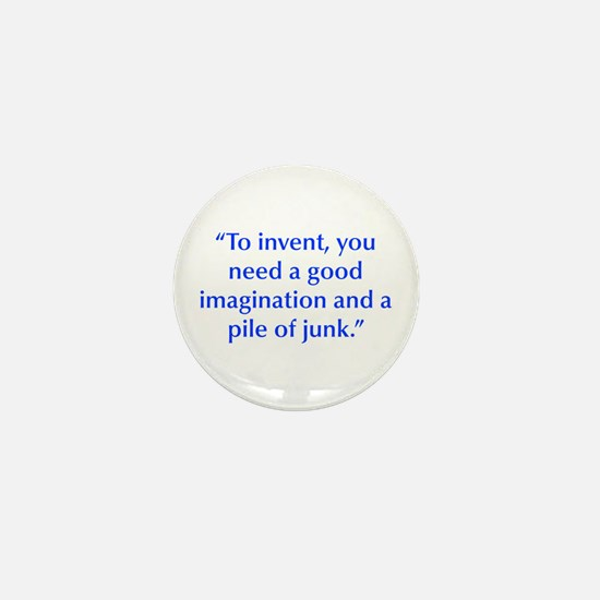 To invent you need a good imagination and a pile o