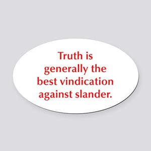 Truth is generally the best vindication against sl