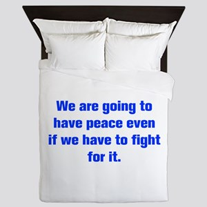 We are going to have peace even if we have to figh