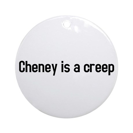 cheney is a creep Ornament (Round)