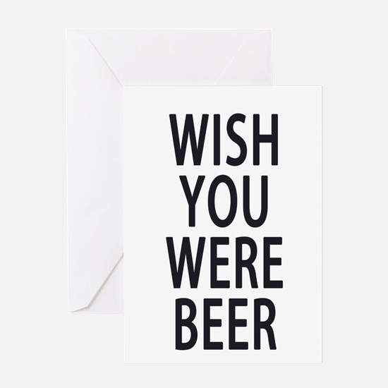 Wish You Were Beer Greeting Cards