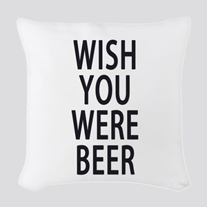 Wish You Were Beer Woven Throw Pillow