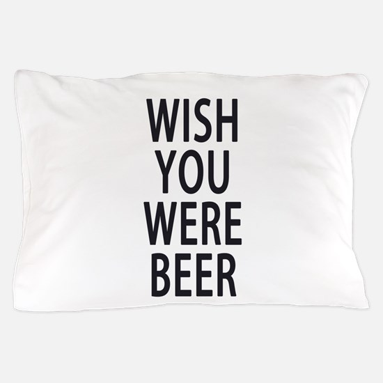 Wish You Were Beer Pillow Case