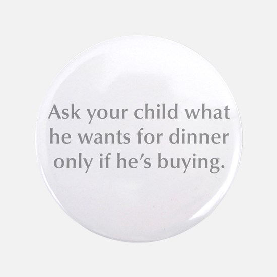 Ask your child what he wants for dinner only if he