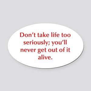 Don t take life too seriously you ll never get out