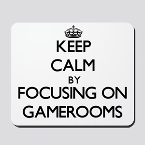 Keep Calm by focusing on Gamerooms Mousepad