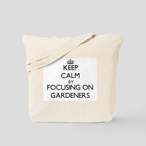Keep Calm by focusing on Gardeners Tote Bag