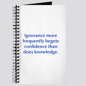 Ignorance more frequently begets confidence than d