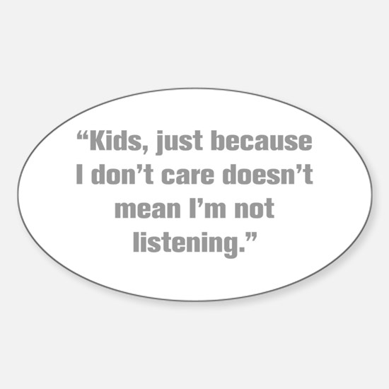 Kids just because I don t care doesn t mean I m no