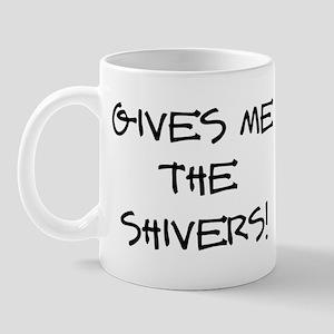 GIVES ME THE SHIVERS! Mug