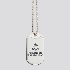 Keep Calm by focusing on Generation Gaps Dog Tags