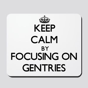 Keep Calm by focusing on Gentries Mousepad