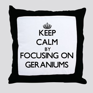 Keep Calm by focusing on Geraniums Throw Pillow