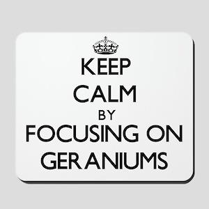 Keep Calm by focusing on Geraniums Mousepad