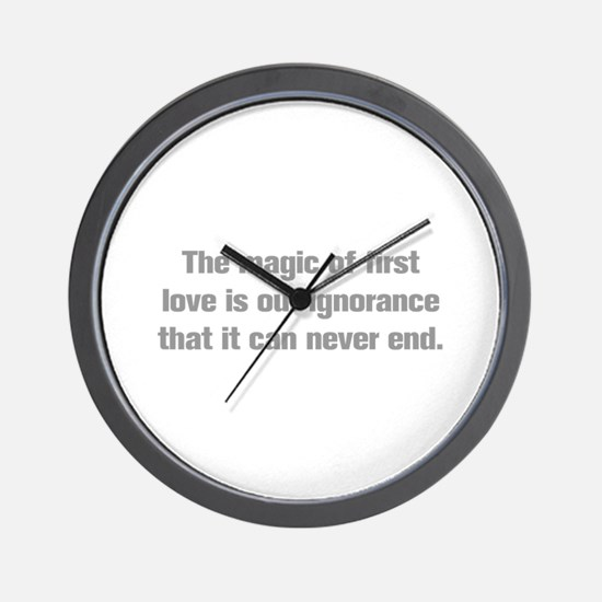 The magic of first love is our ignorance that it c