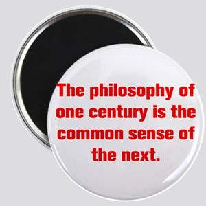 The philosophy of one century is the common sense