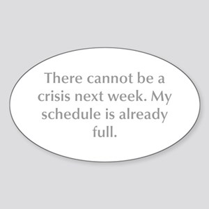 There cannot be a crisis next week My schedule is
