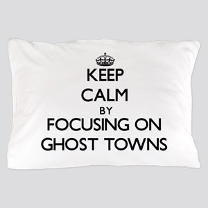 Keep Calm by focusing on Ghost Towns Pillow Case