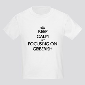 Keep Calm by focusing on Gibberish T-Shirt