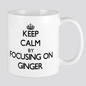 Keep Calm by focusing on Ginger Mugs