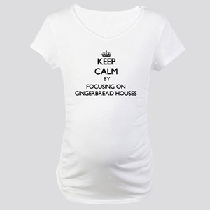 Keep Calm by focusing on Gingerb Maternity T-Shirt