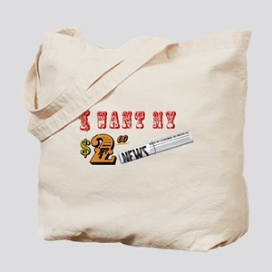 I Want My Two Dollars Tote Bag