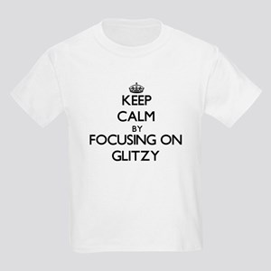 Keep Calm by focusing on Glitzy T-Shirt