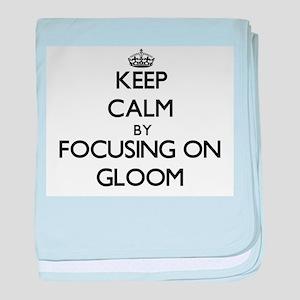 Keep Calm by focusing on Gloom baby blanket