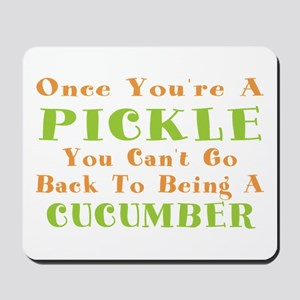 Once You're A Pickle, Cucumber Mousepad