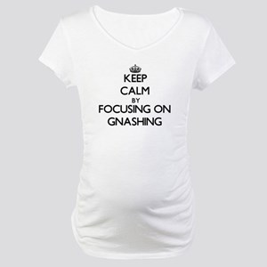 Keep Calm by focusing on Gnashin Maternity T-Shirt