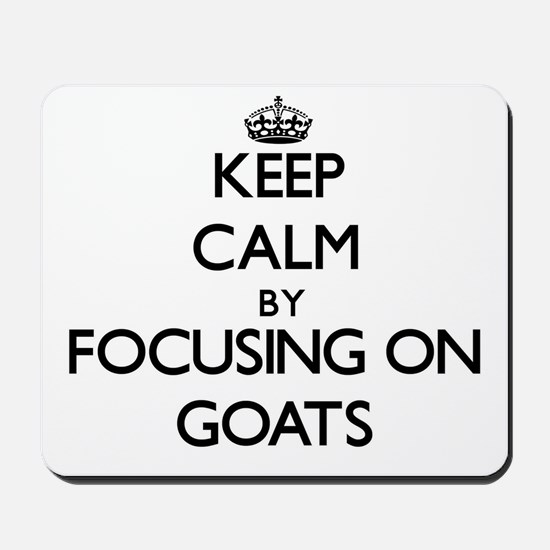 Keep Calm by focusing on Goats Mousepad
