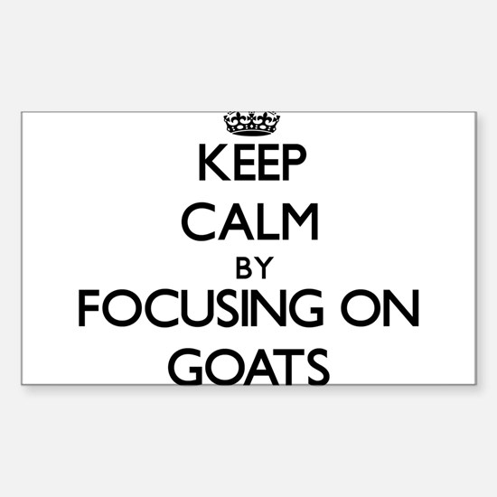 Keep Calm by focusing on Goats Decal
