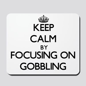 Keep Calm by focusing on Gobbling Mousepad