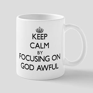 Keep Calm by focusing on God Awful Mugs