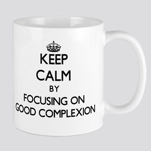 Keep Calm by focusing on Good Complexion Mugs